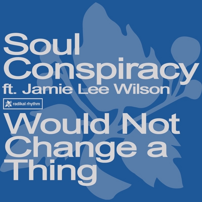 SOUL CONSPIRACY feat JAMIE LEE WILSON - Would Not Change A Thing