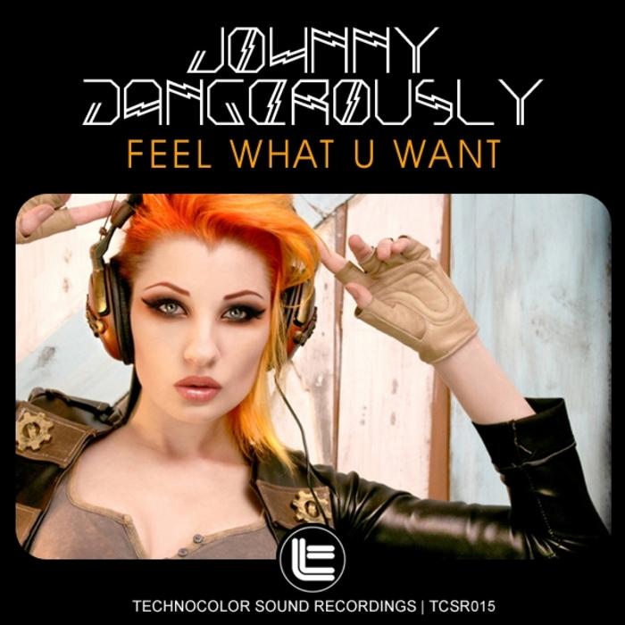 JOHNNY DANGEROUSLY - Feel What U Want