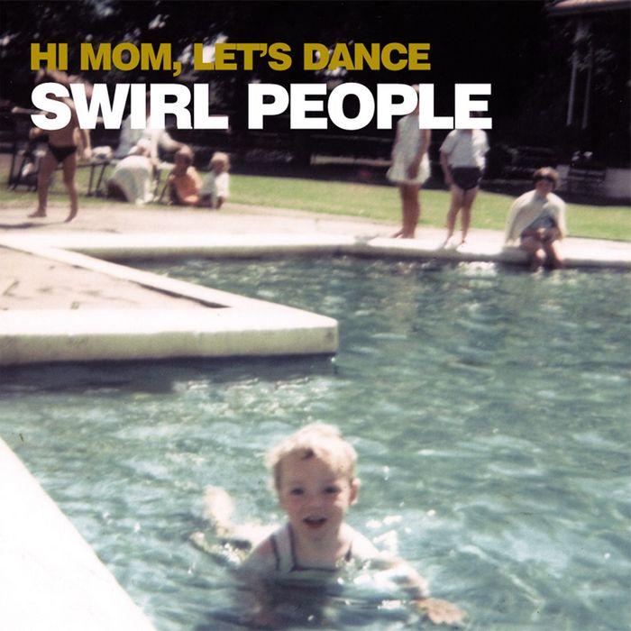 SWIRL PEOPLE - Hi Mom Lets Dance