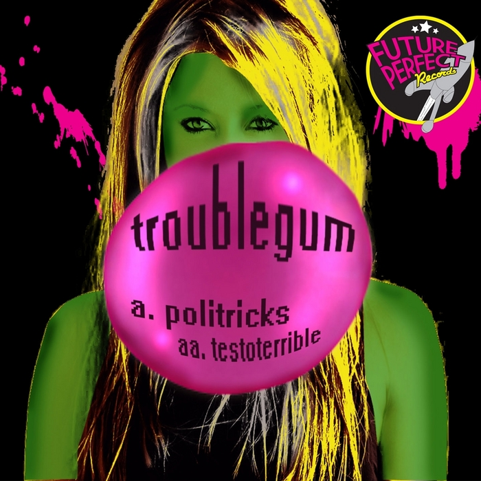 TROUBLEGUM - Politricks Testoterrible