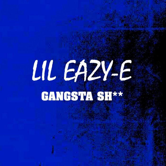 LIL EAZY E - Gangsta Sh**