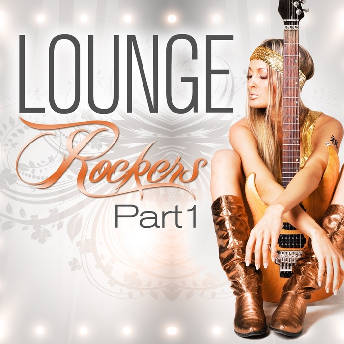 VARIOUS - Lounge Rockers Part 1 (Great Rock Chill Out, Sunset Bar Lounge & Hotel Island Downtempo Diamonds)