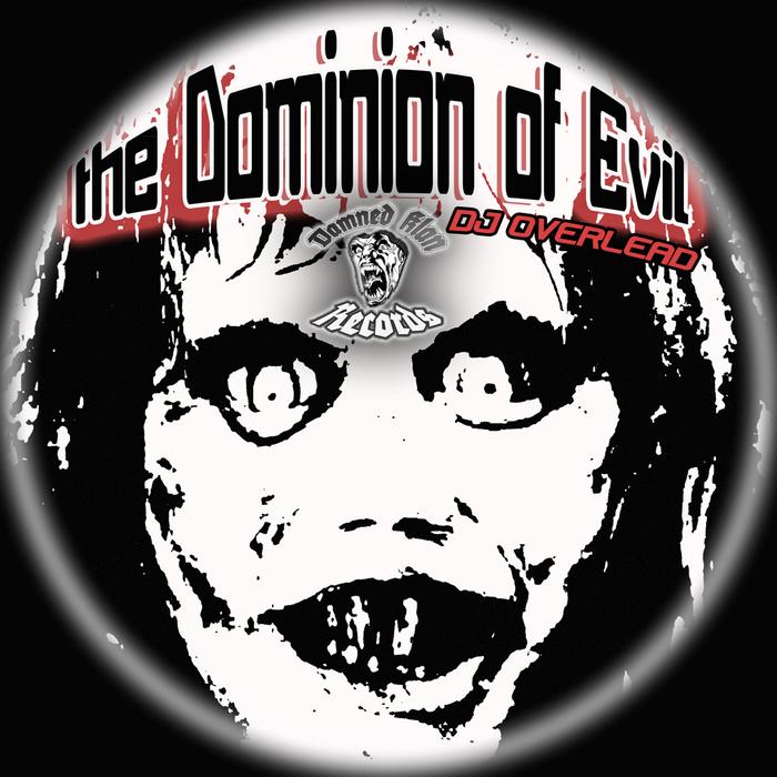 DJ OVERLEAD - The Dominion Of Evil