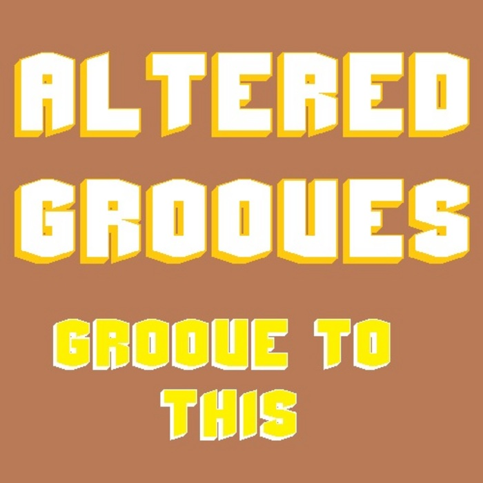 ALTERED GROOVES - Groove To This