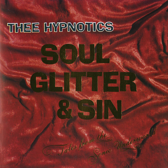 THEE HYPNOTICS - Soul Glitter & Sin (Remastered)