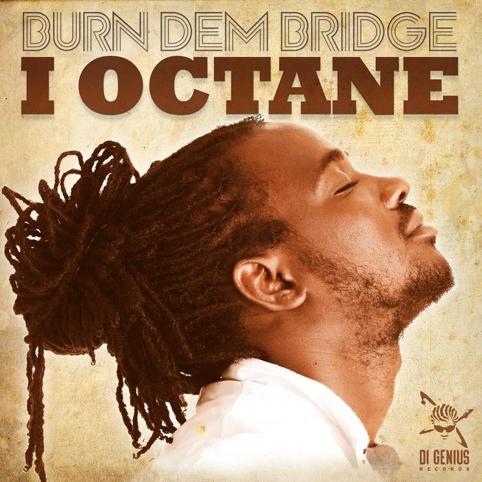 I OCTANE - Burn Dem Bridge