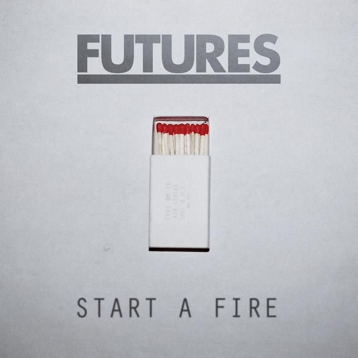FUTURES - Start A Fire
