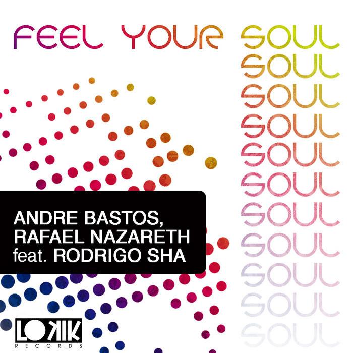 BASTOS, Andre/RAFAEL NAZARETH - feat Rodrigo Sha - Feel Your Soul EP