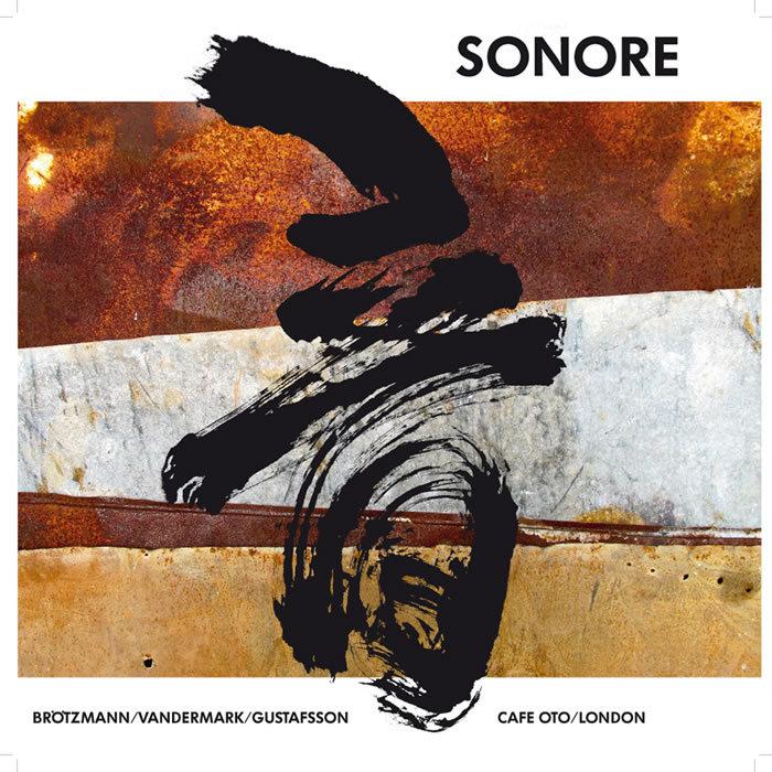 SONORE/BROTZMANN/VANDERMARK/GUSTAFSSON - OTO