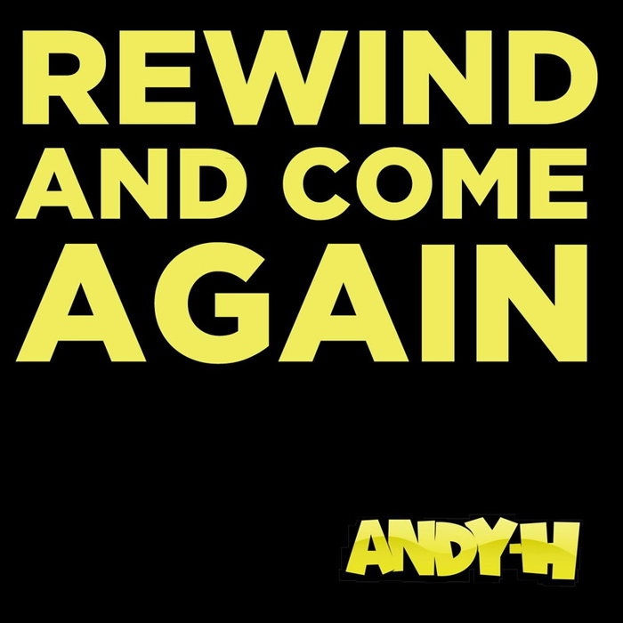 ANDY H - Rewind And Come Again