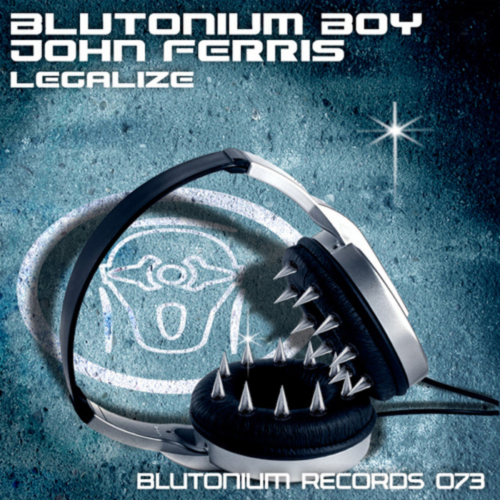 BLUTONIUM BOY with JOHN FERRIS - Legalize