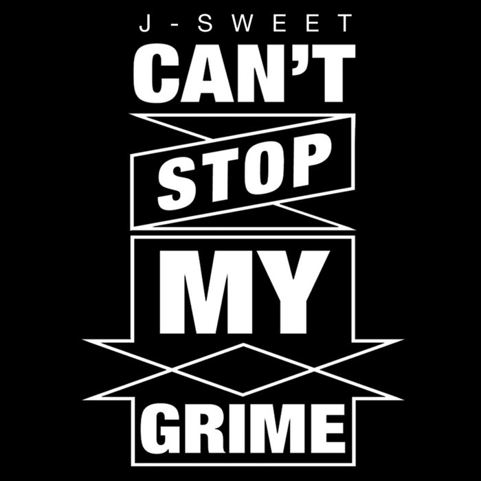 J SWEET - Can't Stop My Grime EP