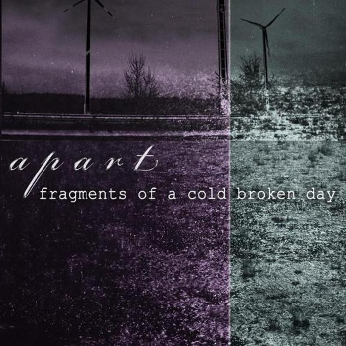 APART - Fragments Of A Cold Broken Day