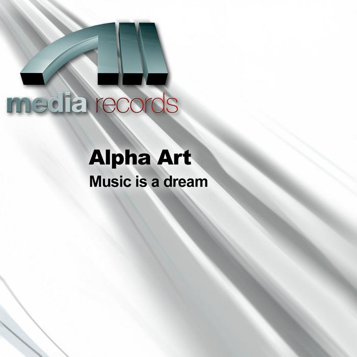ALPHA ART - Music Is A Dream