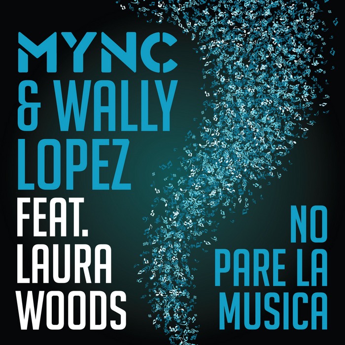 MYNC & WALLY LOPEZ feat LAURA WOODS - No Pare La Musica
