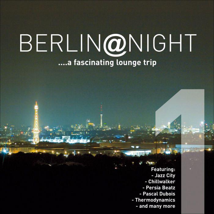 VARIOUS - Berlin @ Night Vol 1 A Fascinating Lounge Trip