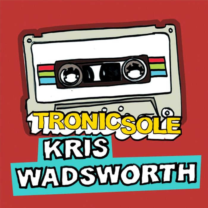 WADSWORTH, Kris/VARIOUS - Tronicsole Session Selection: Kris Wadsworth