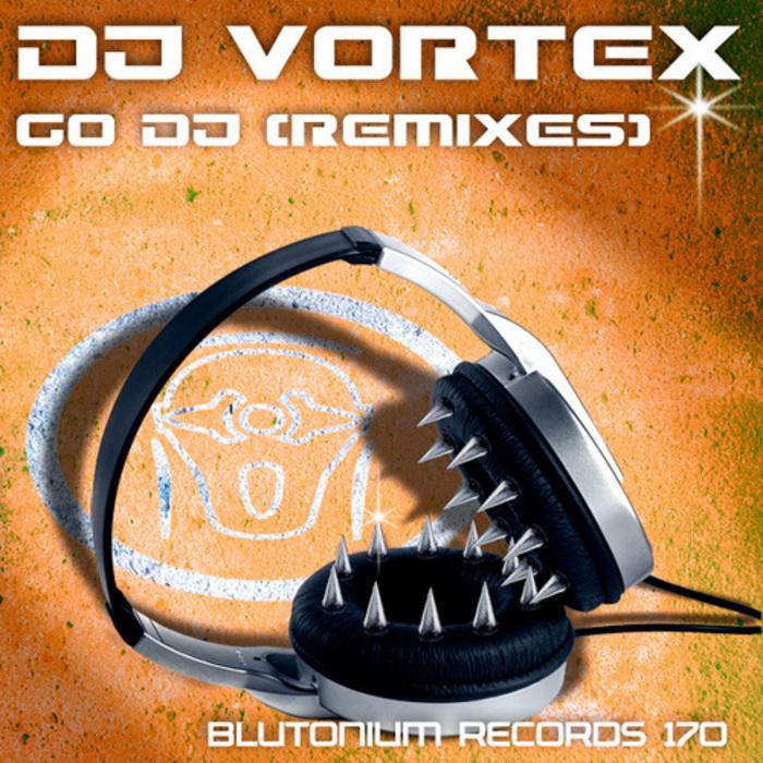 DJ VORTEX - Go DJ (Remixes)