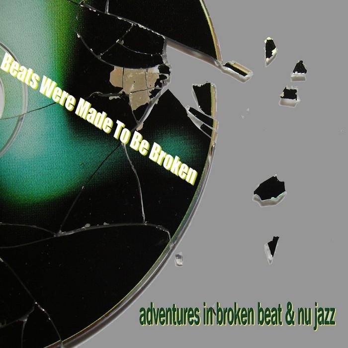 VARIOUS - Beats Were Made To Be Broken: Adventures In Broken Beat & Nu Jazz