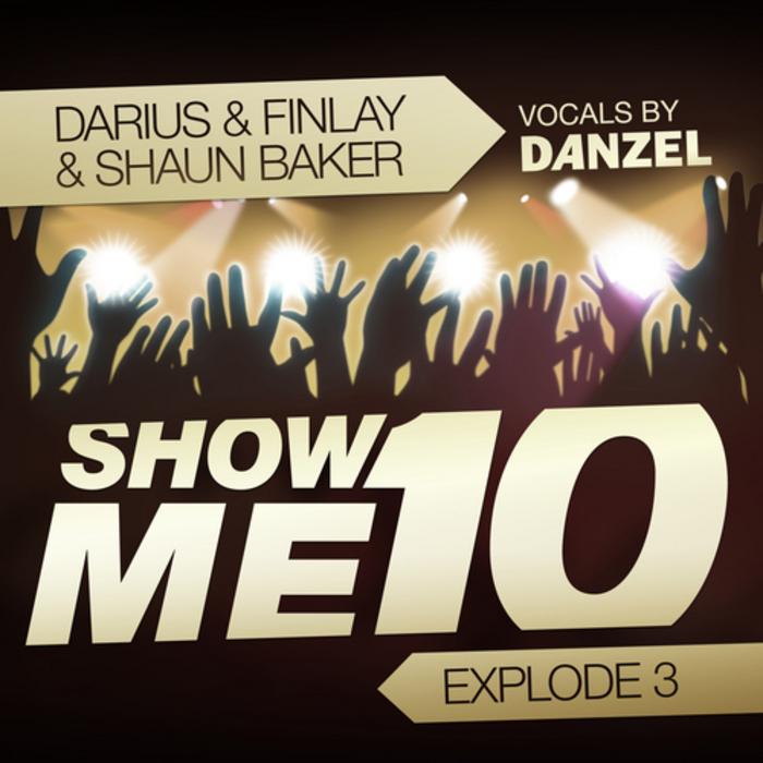 DARIUS & FINLAY/SHAUN BAKER feat DANZEL - Show Me 10 (Explode 3)