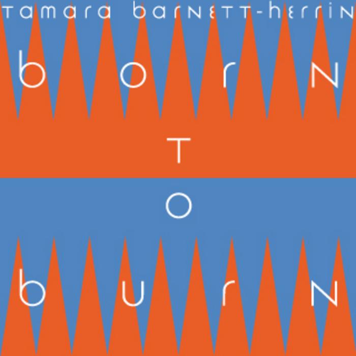 TAMARA BARNETT-HERRIN - Born To Burn
