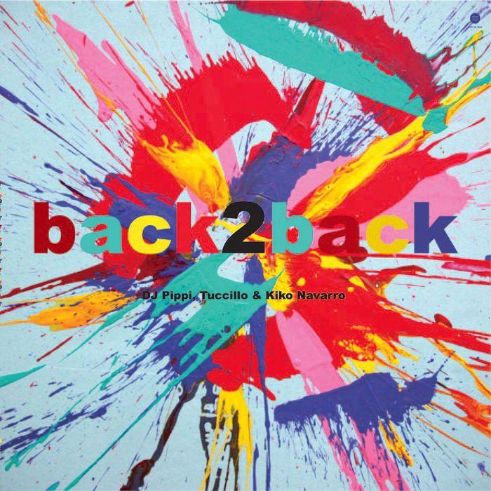 DJ PIPPI/TUCCILLO/KIKO NAVARRO - Back 2 Back