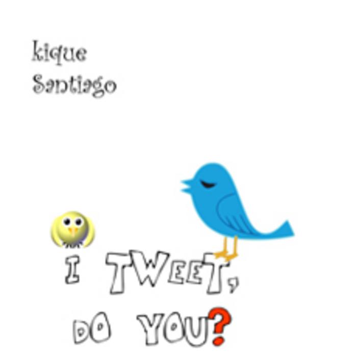 SANTIAGO, Kique - I Tweet, Do You?