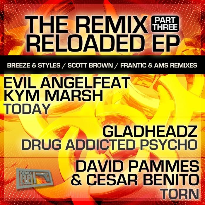 EVIL ANGEL/GLADHEADZ/DAVID PAMMES/CESAR BENITO - The Remix Reloaded EP Part 3