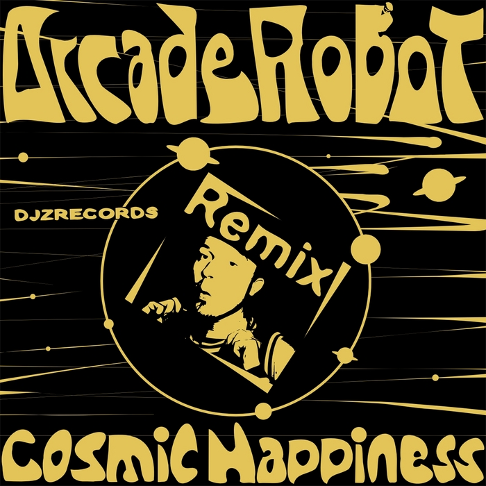 ARCADE ROBOT - Cosmic Happiness (remixes)