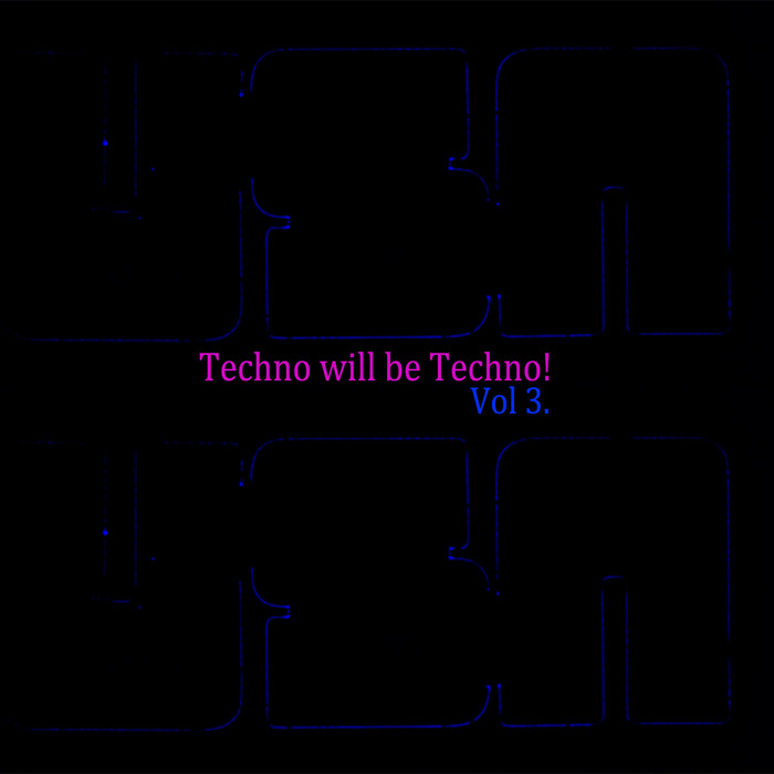 VARIOUS - Techno Will Be Techno: Volume 3