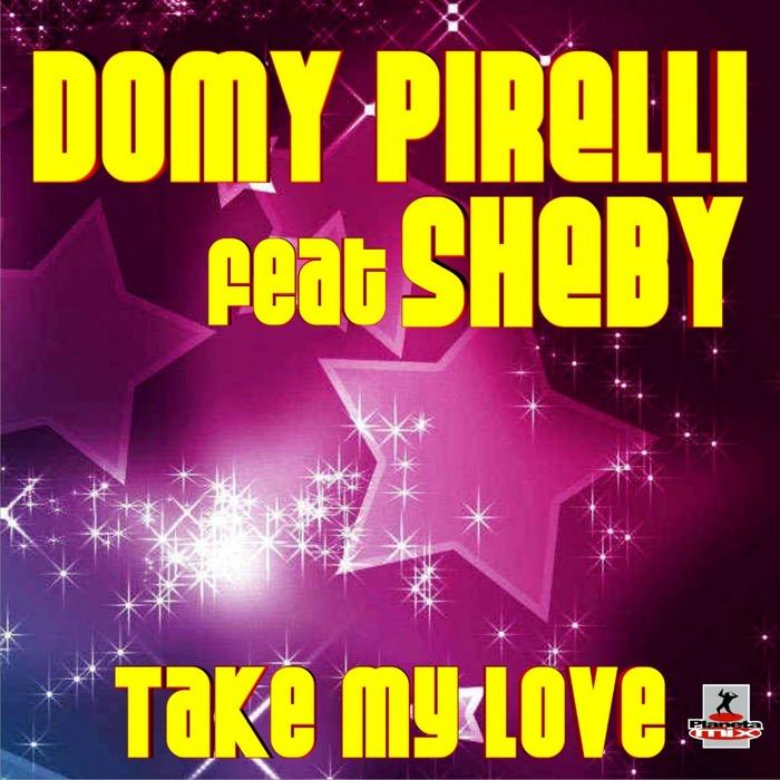 PIRELLI, Domy feat SHEBY - Take My Love
