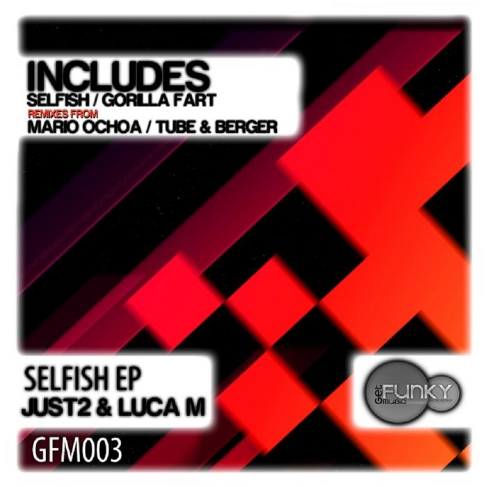 JUST2 & LUCA M - Selfish EP