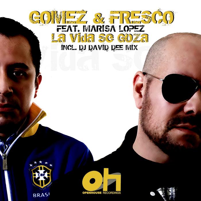GOMEZ & FRESCO feat MARISA LOPEZ - La Vida Se Goza