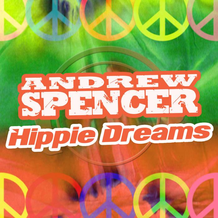 SPENCER, Andrew - Hippie Dreams