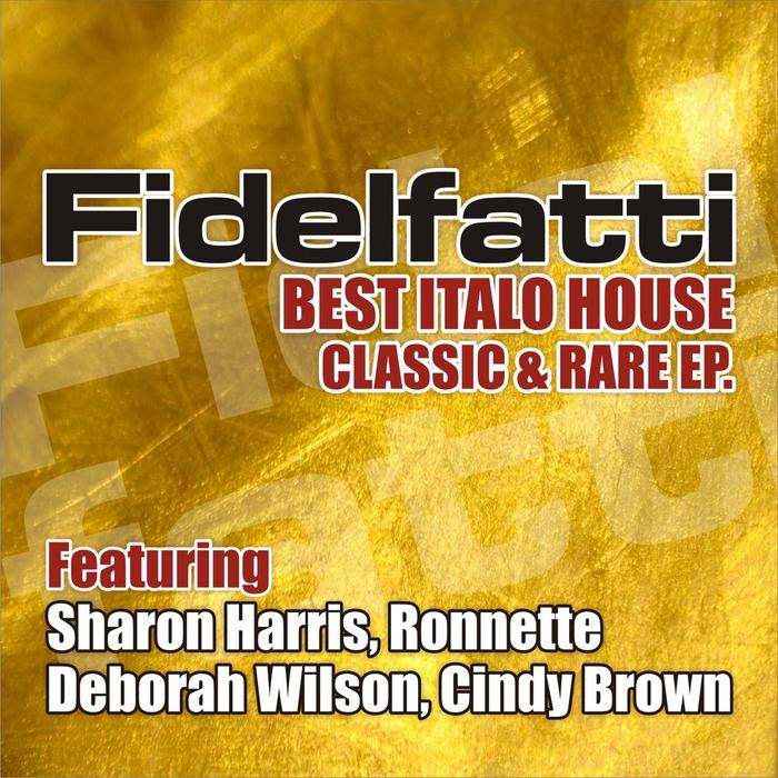 FIDELFATTI/DEBORAH WILSON/RONNETTE/CINDY BROWN - The Best Italo House Classic & RareEP