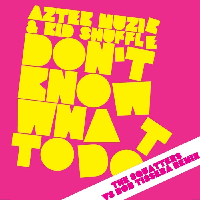 AZTEK MUZIK/KID SHUFFLE - Don't Know What To Do