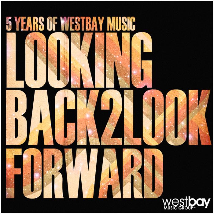 VARIOUS - 5 Years Of Westbay Music: Looking Back 2 Look Forward