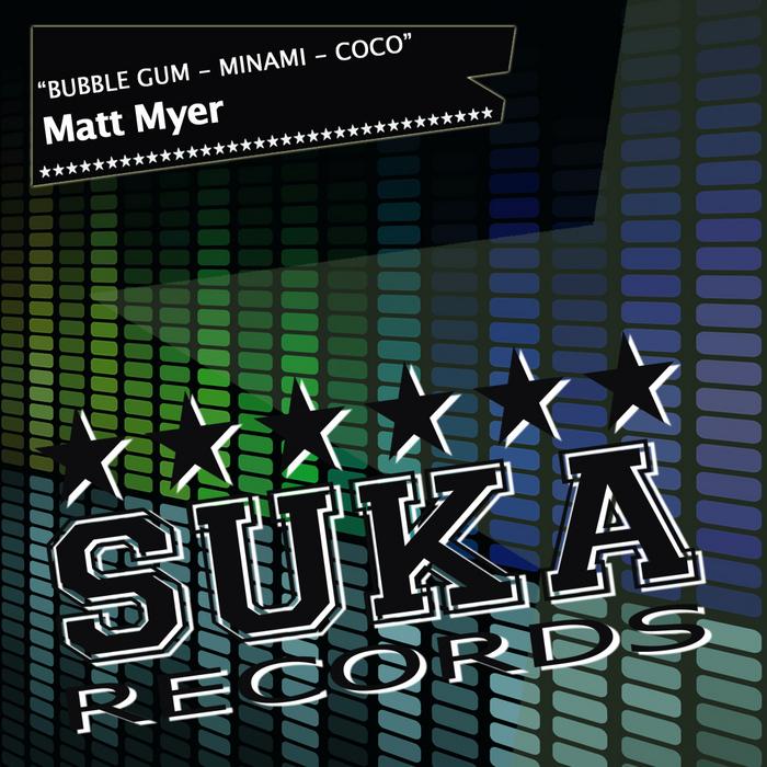 MYER, Matt - Bubble Gum