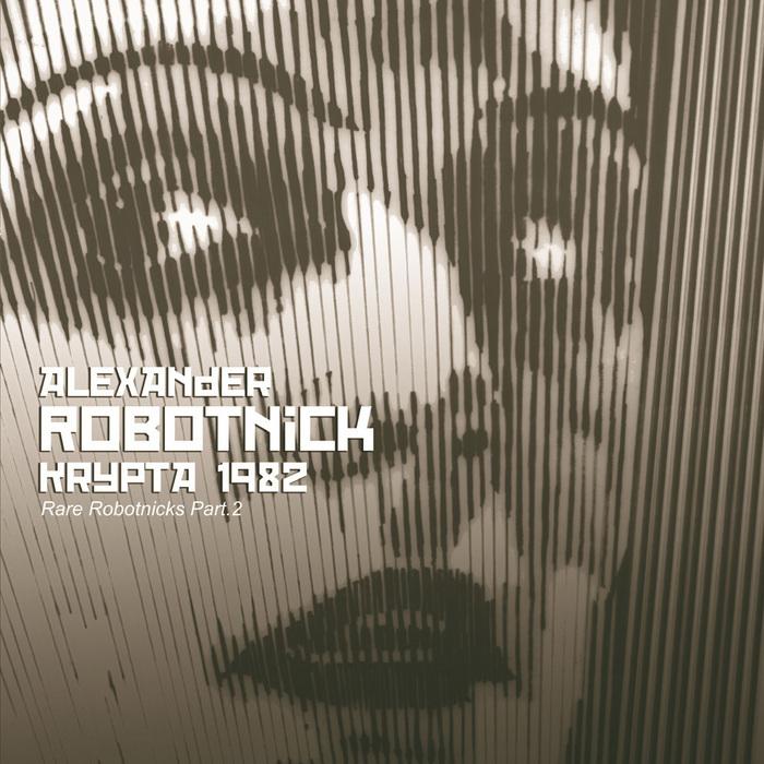 ROBOTNICK, Alexander - Krypta 1982 (Rare Robotnicks Part 2)