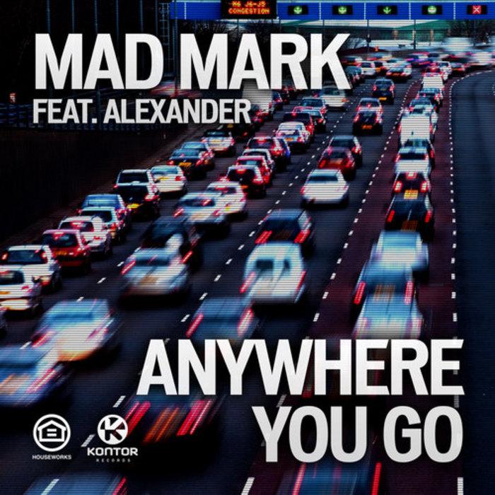 MAD MARK feat ALEXANDER - Anywhere You Go