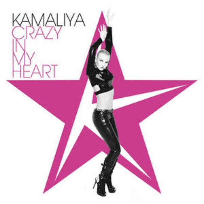 KAMALIYA - Crazy In My Heart