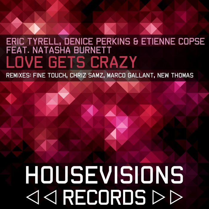 TYRELL, Eric/DENICE PERKINS/ETIENNE COPSE feat NATASHA BURNETT - Love Gets Crazy
