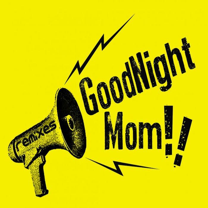 GOODNIGHT MOM - The Remixes