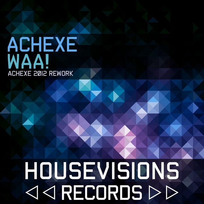 ACHEXE - WAA! (Achexe 2012 rework)