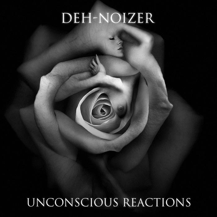 DEH NOIZER - Unconscious Reactions