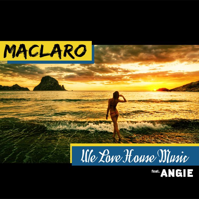 MACLARO feat ANGIE - We Love House Music