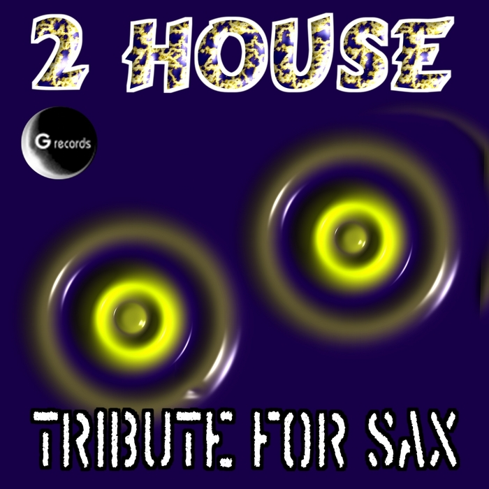 2 HOUSE - Tribute For Sax