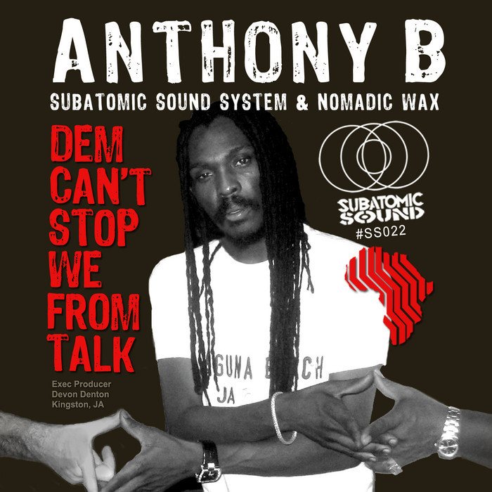 ANTHONY B/SUBATOMIC SOUND SYSTEM/NOMADIC WAX - Dem Can't Stop We From Talk