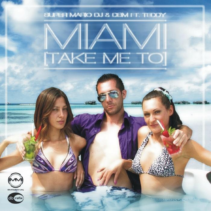SUPER MARIO DJ & DBM feat TEDDY - Miami (Take Me To)