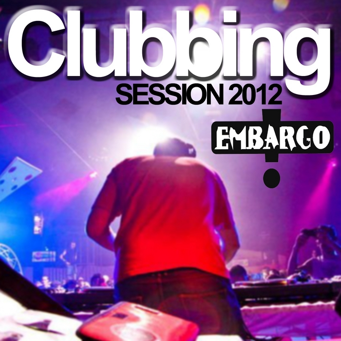 DJ EMBARGO/VARIOUS - Clubbing Session 2012 (By DJ Embargo)